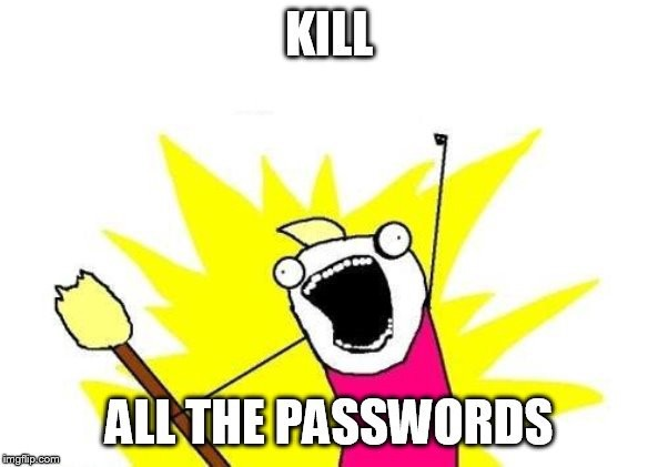 Kill the passwords